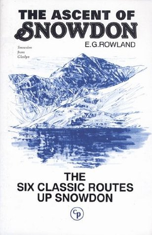 The Ascent of Snowdon: The six classic routes up Snowdon EG Rowland