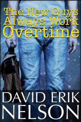 The New Guys Always Work Overtime  by  David Erik Nelson