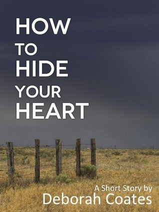 How To Hide Your Heart  by  Deborah Coates