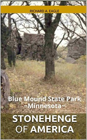 Stonehenge Of America: Blue Mound State Park ~Minnesota~  by  Richard A. Eagle
