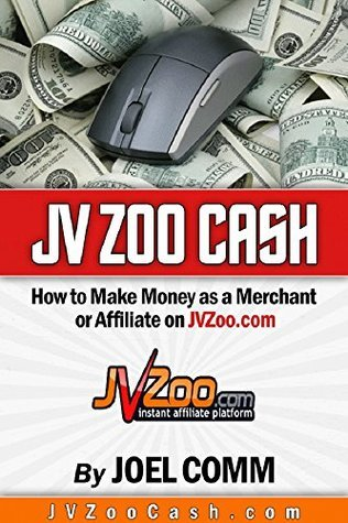 JVZoo Cash Secrets: How to Make Money as a Merchant or Affiliate on JVZoo.com  by  Joel Comm