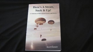 Heres A Straw, Suck It Up! (Volume 1)  by  Brett B. Sizemore