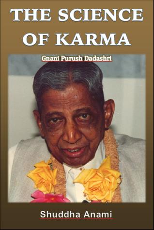 The Science of Karma: Gnani Purush Dadashri Shuddha Anami