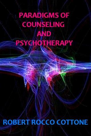 Paradigms of Counseling and Psychotherapy Robert Cottone