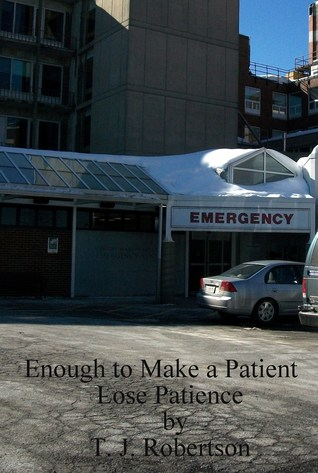 Enough to Make a Patient Lose Patience  by  T. J. Robertson