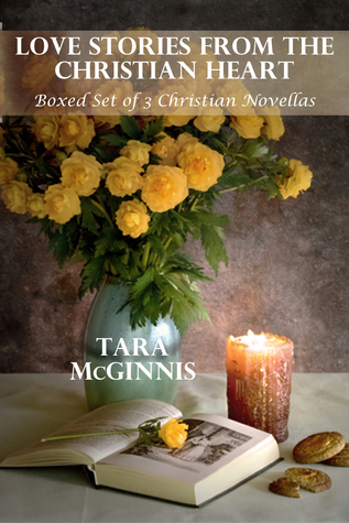 Love Stories From The Christian Heart (Boxed Set of Three Novellas) Tara McGinnis