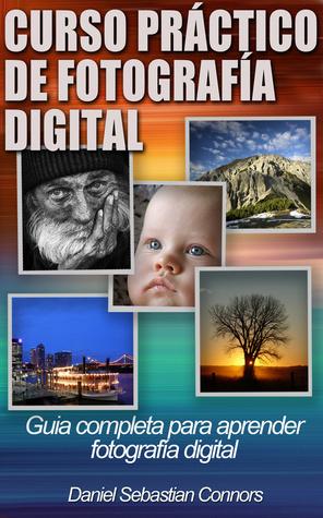 Curso Práctico de Fotografía Digital Daniel Sebastian Connors