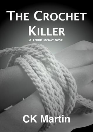 The Crochet Killer (Teddie McKay #1) C.K. Martin