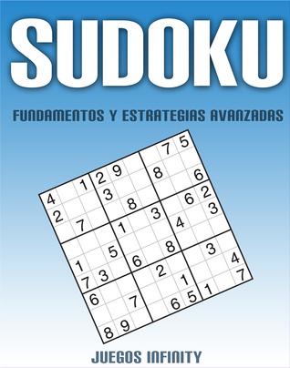 Sudoku: Fundamentos y Estrategias Avanzadas  by  Juegos Infinity