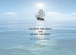 Getting The Most and Giving The Most: What Truly Motivates The Human Heart George Dubie