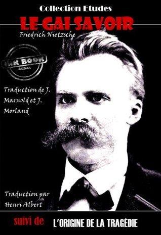 Le Gai Savoir + LOrigine de la tragédie Friedrich Nietzsche