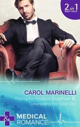Playing The Playboys Sweetheart / Unwrapping Her Italian Doc Carol Marinelli