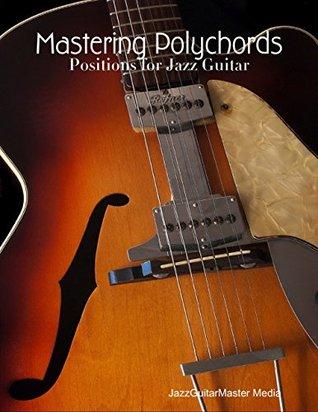 Mastering Polychords - Positions for Jazz Guitar JazzGuitarMaster Media