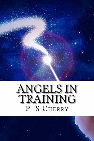 Angels in Training  by  P.S. Cherry