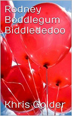 Rodney Boddlegum Biddlededoo Khris Golder