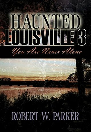 Haunted Louisville 3: Youre Never Alone Robert Parker