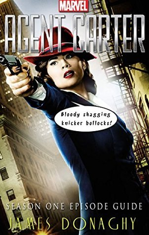 Marvels Agent Carter TV Series: Season 1 Episode Guide  by  James Donaghy