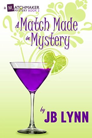 A Match Made in Mystery (A Matchmaker Mystery #2)  by  J.B. Lynn