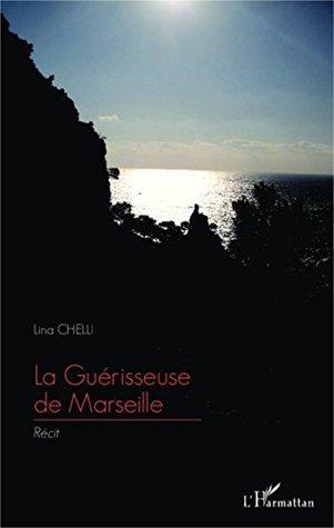 La Guérisseuse de Marseille: Récit Lina Chelli