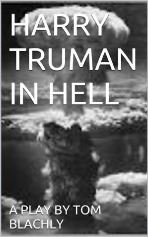 HARRY TRUMAN IN HELL  by  Tom Blachly
