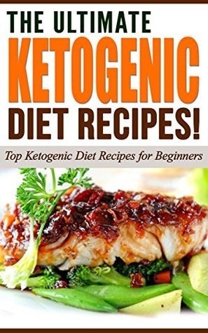 KETOGENIC DIET: The Ultimate KETOGENIC Diet Recipes! – Top Ketogenic Diet Recipes for Beginners: (Ketogenic Diet, Ketogenic, Ketogenic Cookbook, Ketogenic recipes, low carb) Life Changing Diets