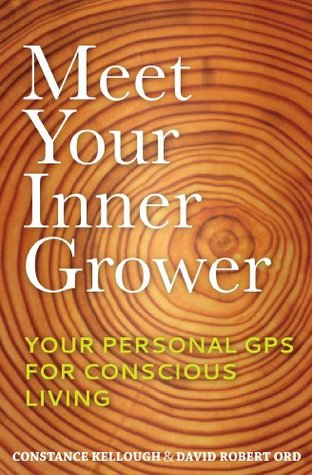 Meet Your Inner Grower: Your Personal GPS for Conscious Living Constance Kellough