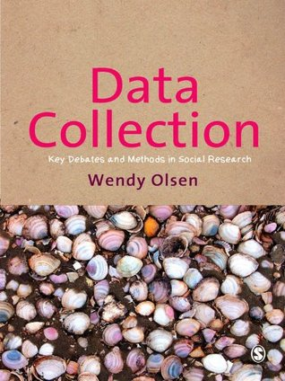 Data Collection: Key Debates and Methods in Social Research  by  Wendy Olsen