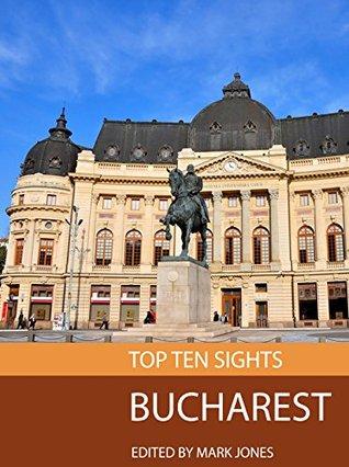 Top Ten Sights: Bucharest Mark Jones