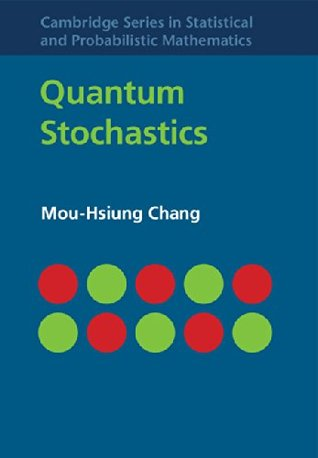 Quantum Stochastics (Cambridge Series in Statistical and Probabilistic Mathematics)  by  Mou-Hsiung Chang