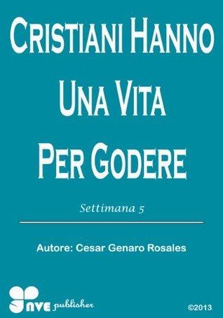 Cristiani Hanno Una Vita godere (Come crescere nella vita cristiana Vol. 5)  by  Cesar Genaro Rosales