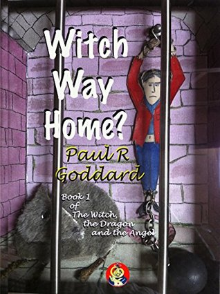 Witch Way Home? (The Witch, the Dragon and the Angel Book 1)  by  Paul R Goddard