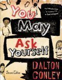 You May Ask Yourself: An Introduction to Thinking Like a Sociologist 2nd Edition  by  Conley, Dalton [Paperback] by Dalton.. Conley