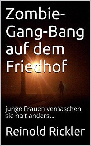 Zombie-Gang-Bang auf dem Friedhof: junge Frauen vernaschen sie halt anders...  by  Reinold Rickler
