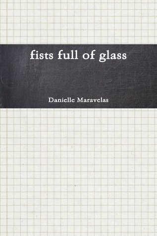 Fists Full of Glass Danielle Maravelas