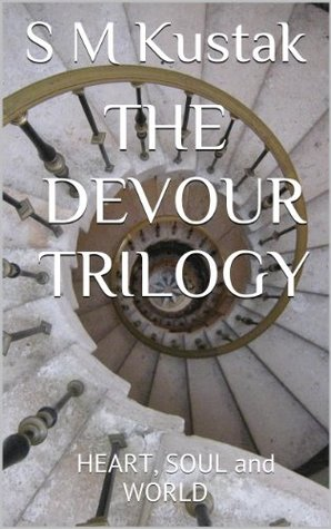 The Devour Trilogy:  HEART, SOUL and WORLD S M KUSTAK