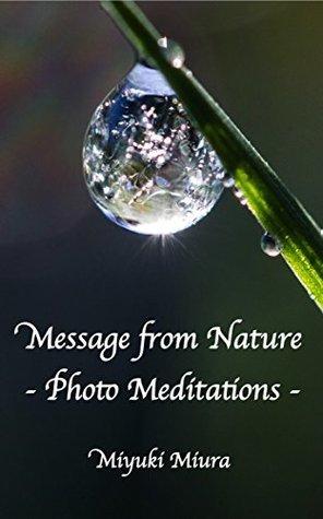 Message from Nature - Photo Meditations - Miyuki Miura