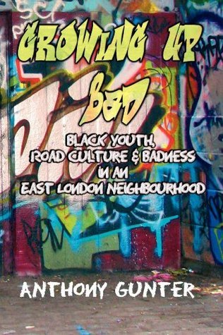 Growing Up Bad?: Black Youth, Road culture and badness in an East London neighbourhood  by  Anthony Gunter