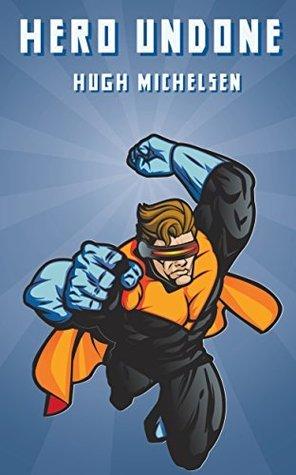 Hero Undone  by  Hugh Michelsen