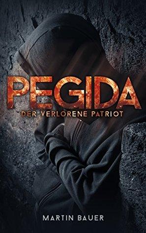 PEGIDA: Der verlorene Patriot  by  Martin Bauer