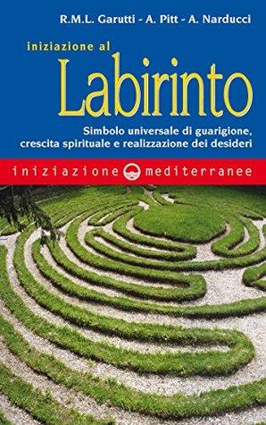 Iniziazione al labirinto: Simbolo universale di guarigione, crescita spirituale e realizzazione dei desideri renata maria luigia garutti
