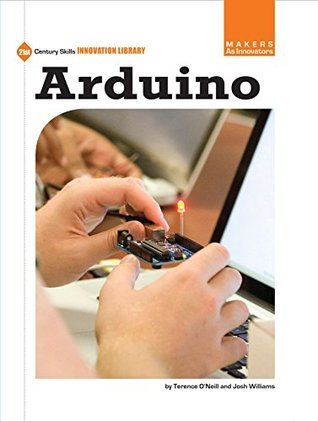 Arduino (21st Century Skills Innovation Library: Makers as Innovators)  by  Terence ONeill