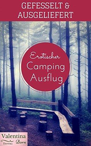Erotischer Campingausflug: Gefesselt & ausgeliefert  by  Valentina Dorn