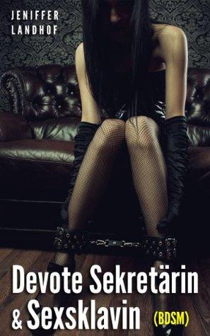 Devote Sekretärin & Sexsklavin  by  Jeniffer Landhof