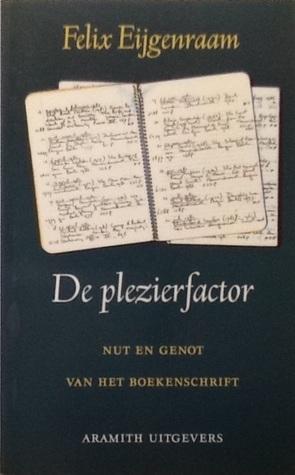 De plezierfactor: nut en genot van het boekenschrift  by  Felix Eijgenraam