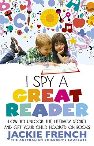 I Spy a Great Reader: Unlock the Literary Secret and Get Your Child Hooked on Books Jackie French