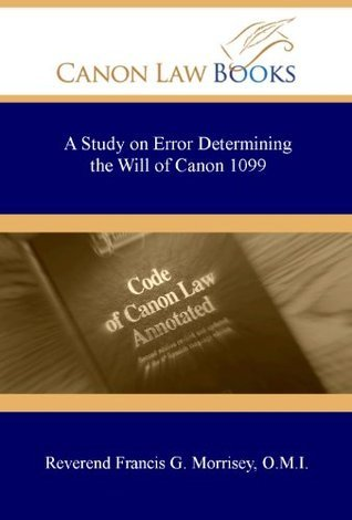 A Study on Error Determining the Will of Canon 1099 Reverend Francis G. Morrisey
