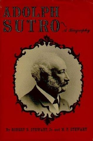 Adolph Sutro: A Biography  by  Robert E. Stewart Jr.