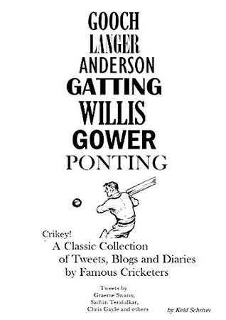 Crikey!: A Collection of Tweets, Blogs and Diaries famous Cricketers by Keld Schriver