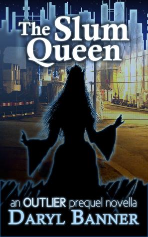 The Slum Queen (an Outlier prequel novella)  by  Daryl Banner