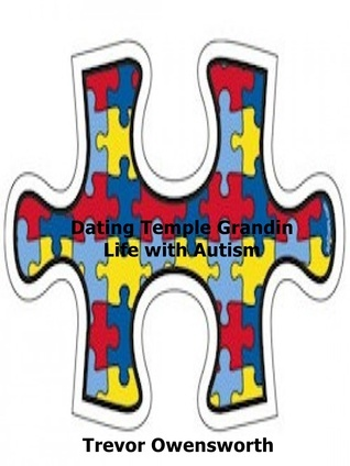 Dating Temple Grandin Living with Autism  by  Trevor Owensworth
